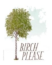 birch please